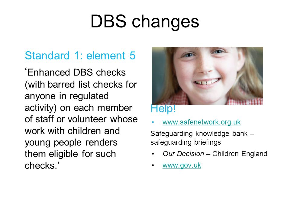 DBS changes Standard 1: element 5 ' Enhanced DBS checks (with barred list checks for anyone in regulated activity) on each member of staff or voluntee