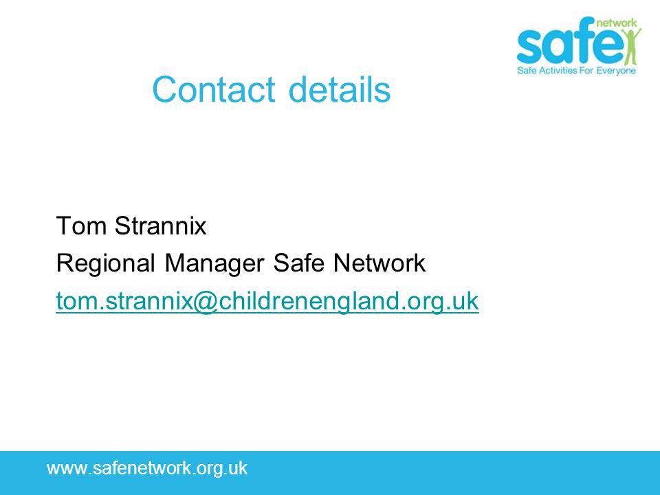 www.safenetwork.org.uk Contact details Tom Strannix Regional Manager Safe Network tom.strannix@childrenengland.org.uk