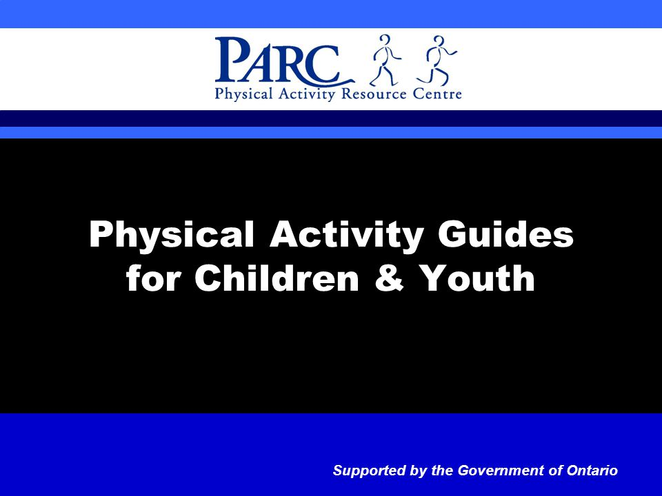 Physical Activity Guides for Children & Youth Supported by the Government of Ontario