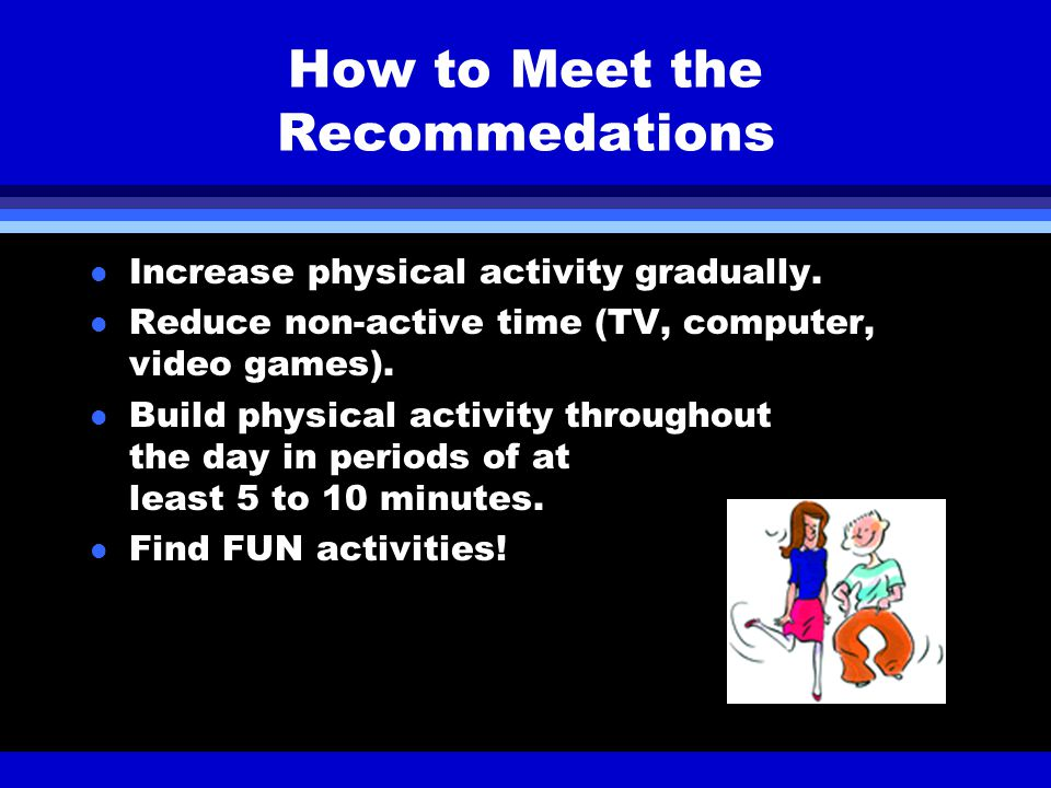How to Meet the Recommedations l Increase physical activity gradually.