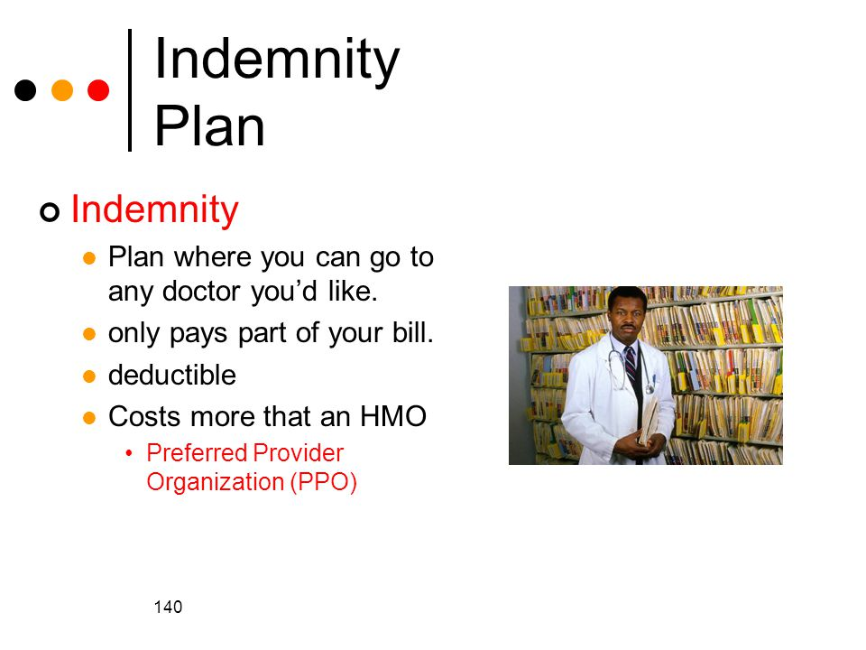 140 Indemnity Plan Indemnity Plan where you can go to any doctor you'd like.