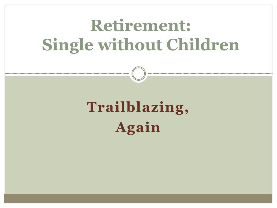 Trailblazing, Again Retirement: Single without Children