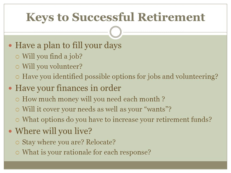 Keys to Successful Retirement Have a plan to fill your days  Will you find a job.