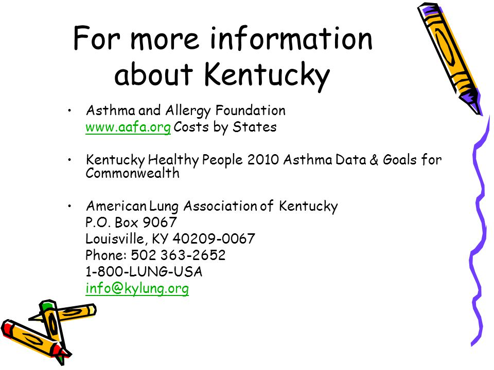 For more information about Kentucky Asthma and Allergy Foundation www.aafa.orgwww.aafa.org Costs by States Kentucky Healthy People 2010 Asthma Data & Goals for Commonwealth American Lung Association of Kentucky P.O.