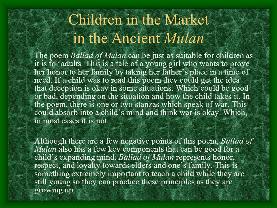 Children in the Market in the Ancient Mulan The poem Ballad of Mulan can be just as suitable for children as it is for adults. This is a tale of a you