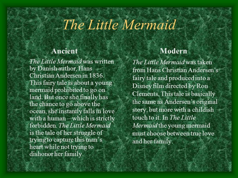 The Little Mermaid Ancient The Little Mermaid was written by Danish author, Hans Christian Andersen in 1836. This fairy tale is about a young mermaid