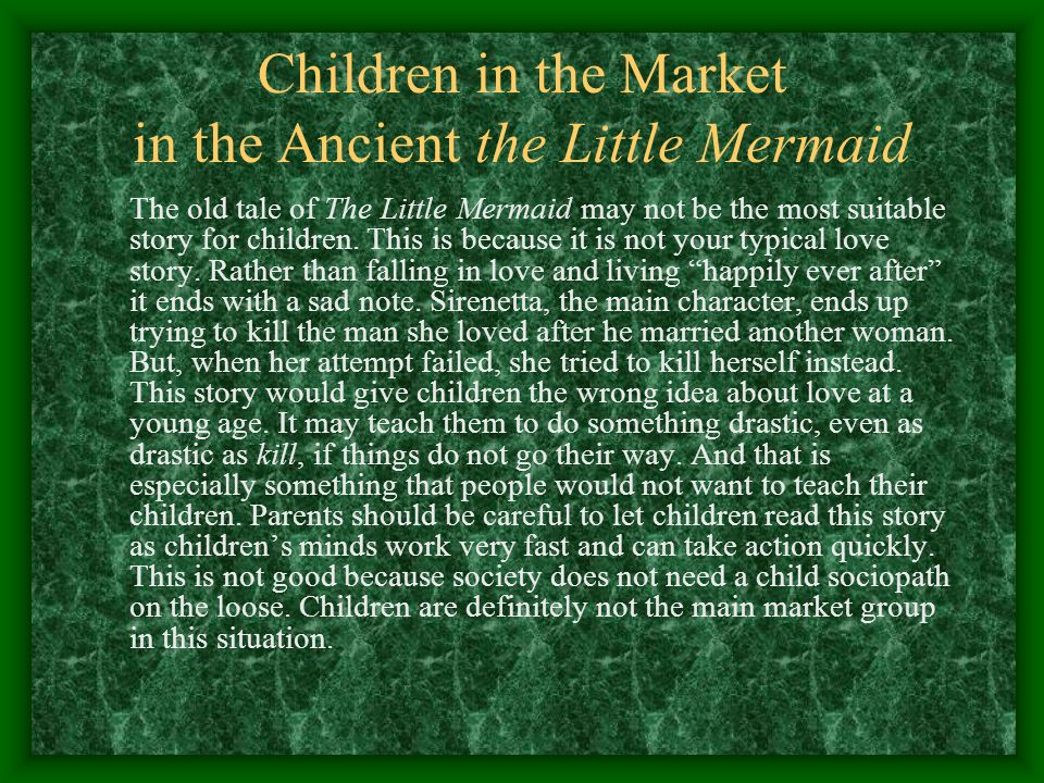 Children in the Market in the Ancient the Little Mermaid The old tale of The Little Mermaid may not be the most suitable story for children. This is b