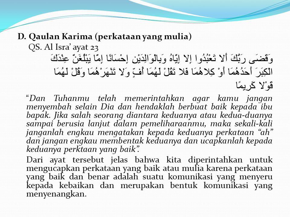 D. Qaulan Karima (perkataan yang mulia) QS. Al Isra' ayat 23 وَقَضَى رَبُّكَ أَلا تَعْبُدُوا إِلا إِيَّاهُ وَبِالْوَالِدَيْنِ إِحْسَانًا إِمَّا يَبْلُ