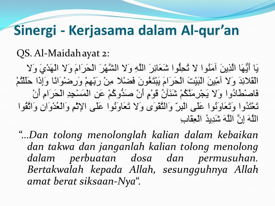 Sinergi - Kerjasama dalam Al-qur'an QS. Al-Maidah ayat 2: يَا أَيُّهَا الَّذِينَ آمَنُوا لا تُحِلُّوا شَعَائِرَ اللَّهِ وَلا الشَّهْرَ الْحَرَامَ وَلا