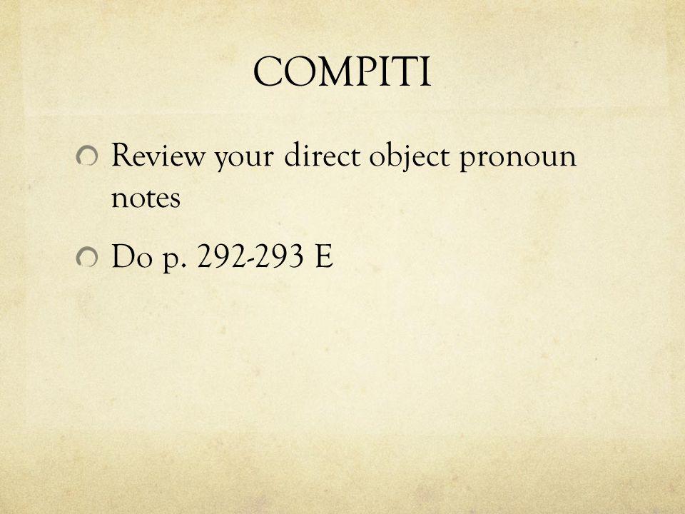 COMPITI Review your direct object pronoun notes Do p. 292-293 E
