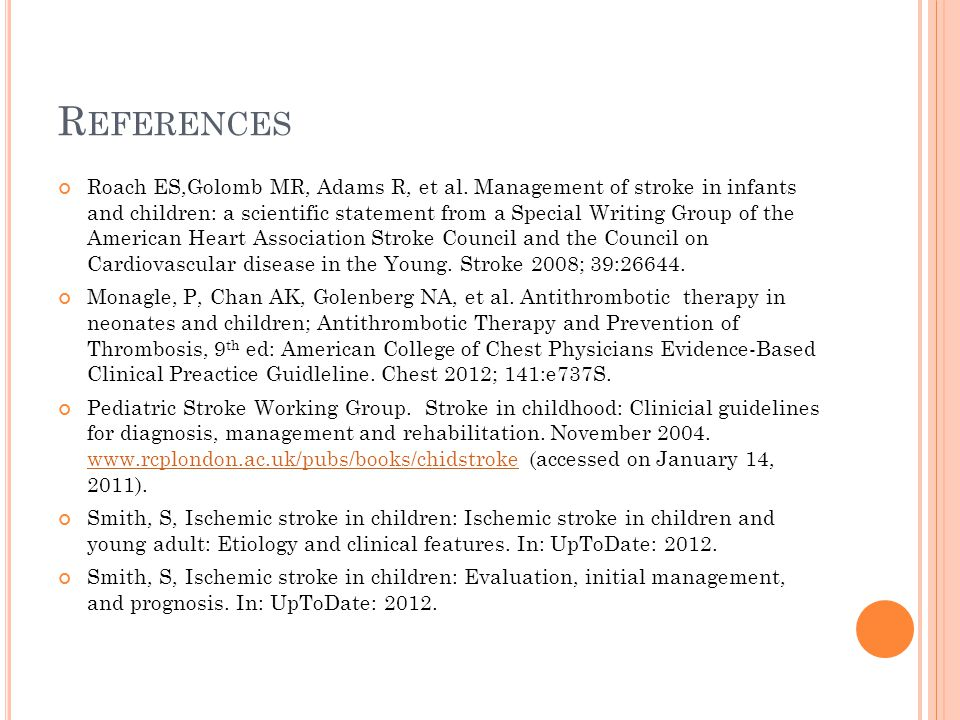 R EFERENCES Roach ES,Golomb MR, Adams R, et al. Management of stroke in infants and children: a scientific statement from a Special Writing Group of t