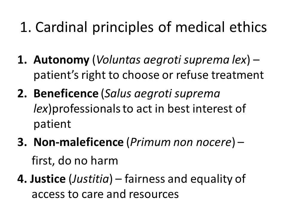 Beneficence and non-maleficence 'Best interest' and 'first do no harm' go hand in hand as risk-benefit ratios are considered 'Best interest' requires clinician to have relevant and up-to-date knowledge/evidence about medications 'Non-maleficence' – need to be familiar with adverse effects of medications 'Risk' should not only include physical risk, but also consider social stigma, cost, inconvenience, family disapproval etc…