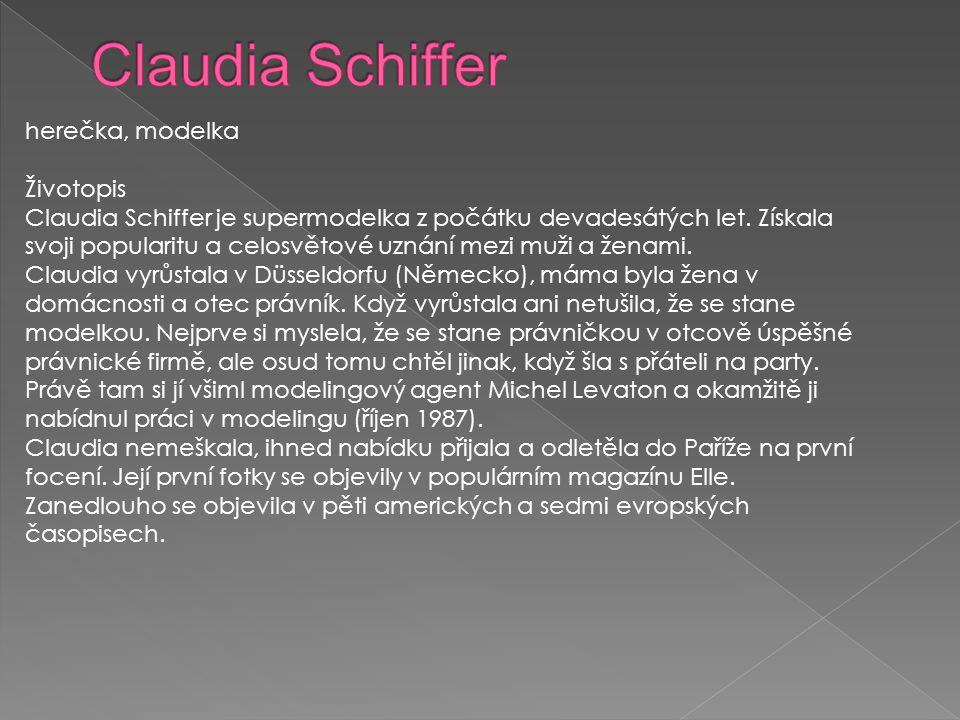 herečka, modelka Životopis Claudia Schiffer je supermodelka z počátku devadesátých let. Získala svoji popularitu a celosvětové uznání mezi muži a žena