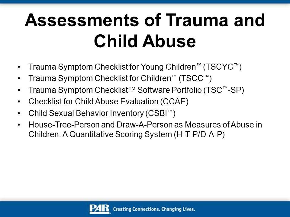 Assessments of Trauma and Child Abuse Trauma Symptom Checklist for Young Children ™ (TSCYC ™ ) Trauma Symptom Checklist for Children ™ (TSCC ™ ) Traum