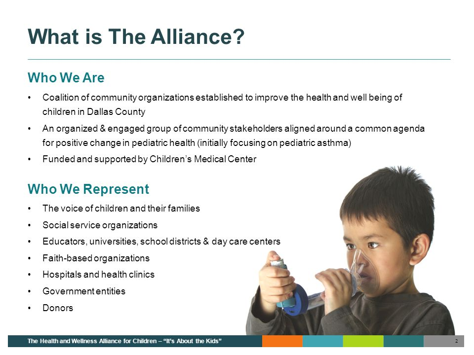What is The Alliance? Who We Are Coalition of community organizations established to improve the health and well being of children in Dallas County An