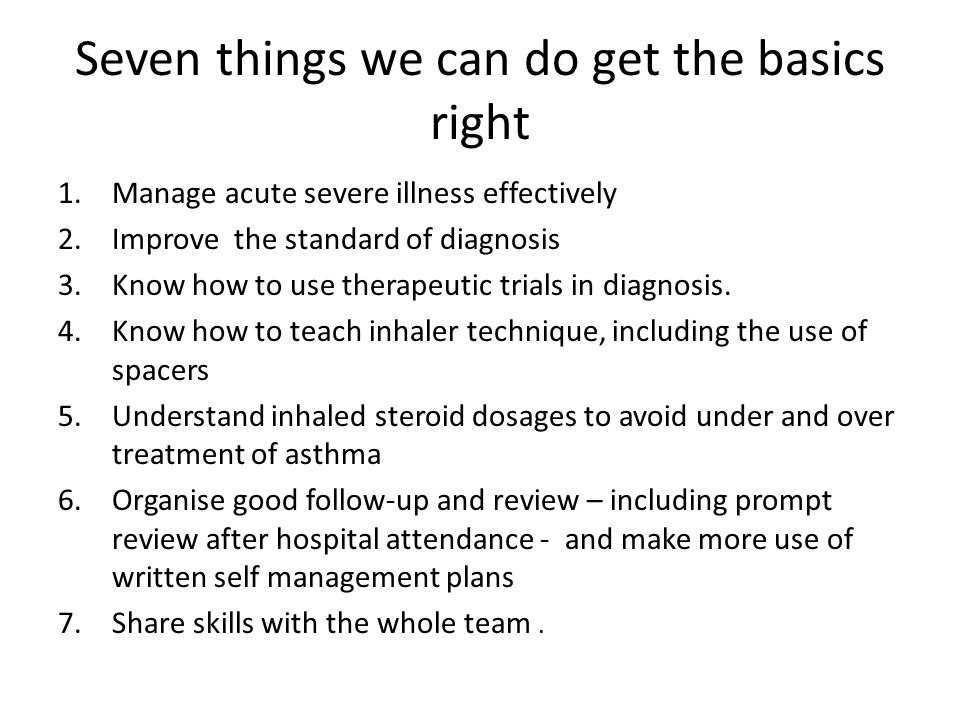 Seven things we can do get the basics right 1.Manage acute severe illness effectively 2.Improve the standard of diagnosis 3.Know how to use therapeutic trials in diagnosis.