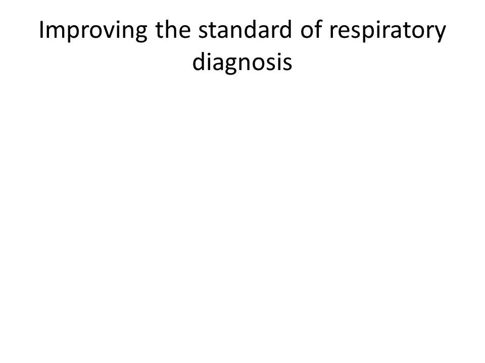 Improving the standard of respiratory diagnosis