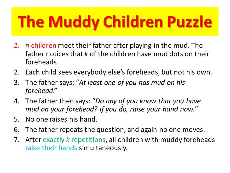 Muddy Children, Dirty Kids, Wise men, Cheating Husbands, etc.