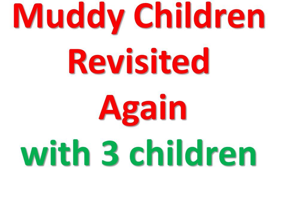 Muddy Children Revisited Again with 3 children