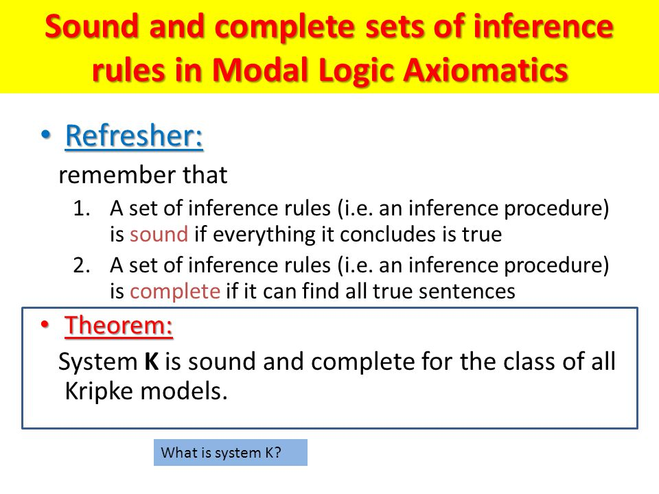 Sound and complete sets of inference rules in Modal Logic Axiomatics Refresher: Refresher: remember that 1.A set of inference rules (i.e.