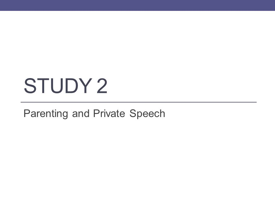 STUDY 2 Parenting and Private Speech