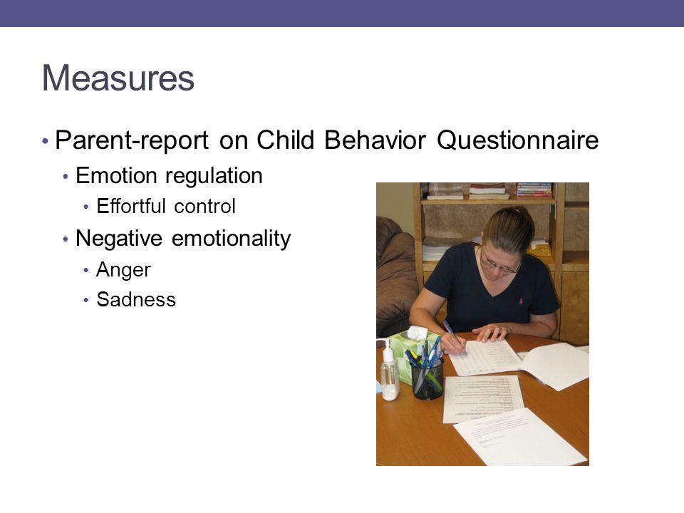 Measures Parent-report on Child Behavior Questionnaire Emotion regulation Effortful control Negative emotionality Anger Sadness