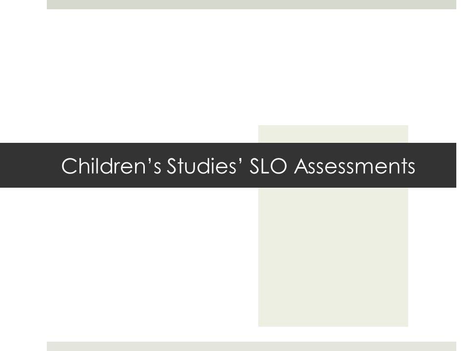 Children's Studies' SLO Assessments