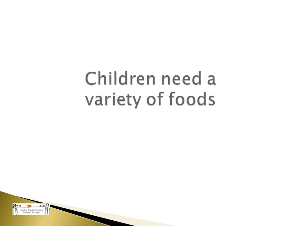 Children need a variety of foods