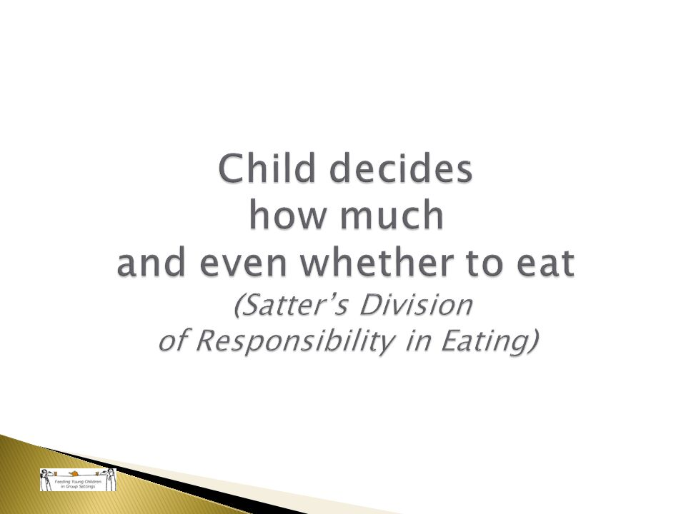 Child decides how much and even whether to eat (Satter's Division of Responsibility in Eating)