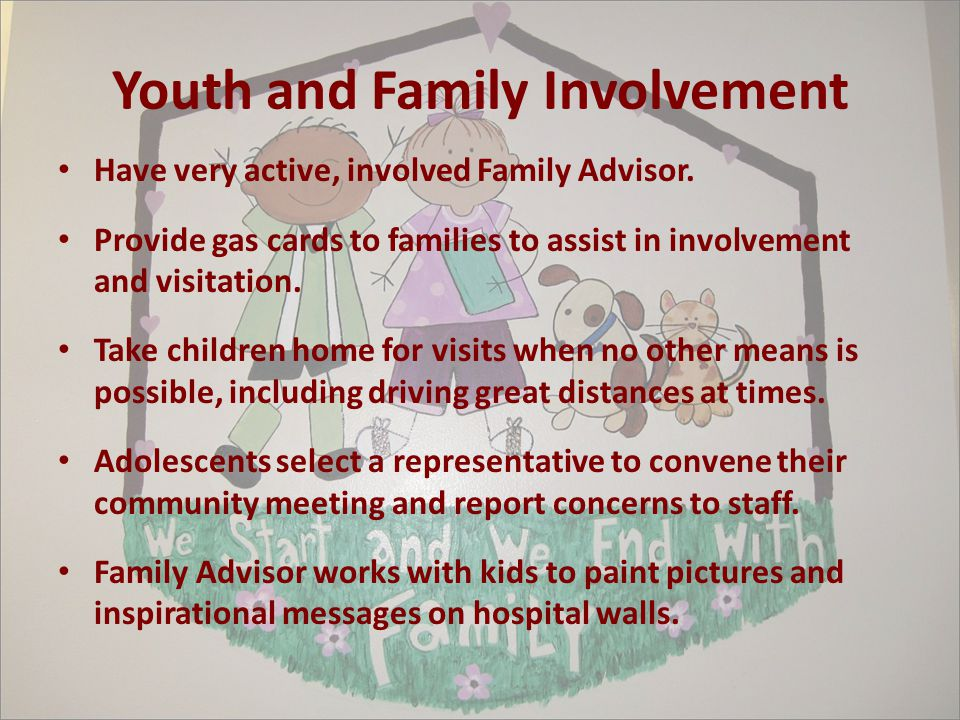 Youth and Family Involvement Have very active, involved Family Advisor.