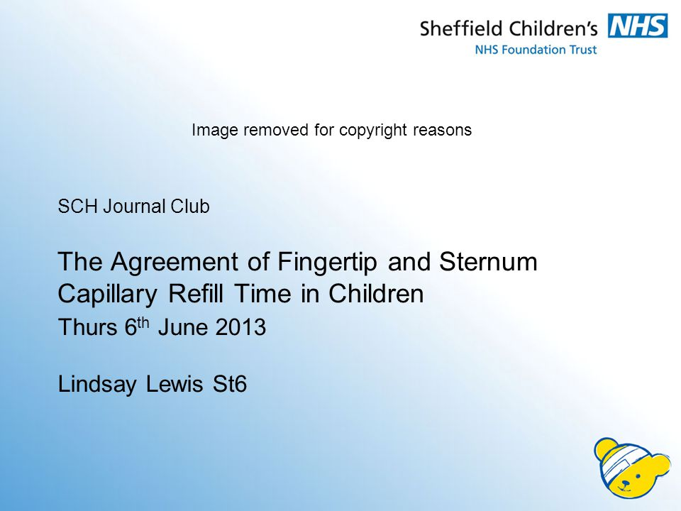 SCH Journal Club The Agreement of Fingertip and Sternum Capillary Refill Time in Children Thurs 6 th June 2013 Lindsay Lewis St6 Image removed for copyright reasons