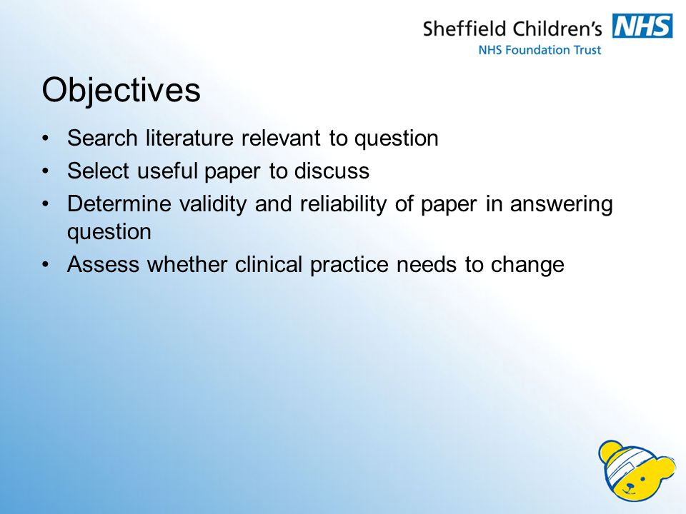 Search literature relevant to question Select useful paper to discuss Determine validity and reliability of paper in answering question Assess whether clinical practice needs to change Objectives