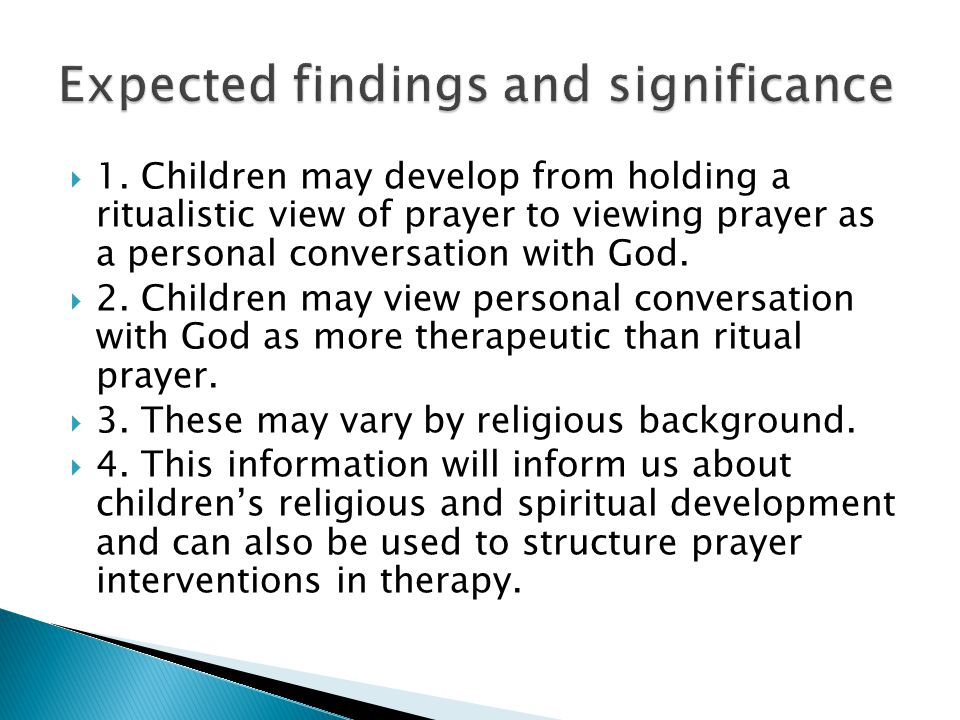  1. Children may develop from holding a ritualistic view of prayer to viewing prayer as a personal conversation with God.  2. Children may view pers
