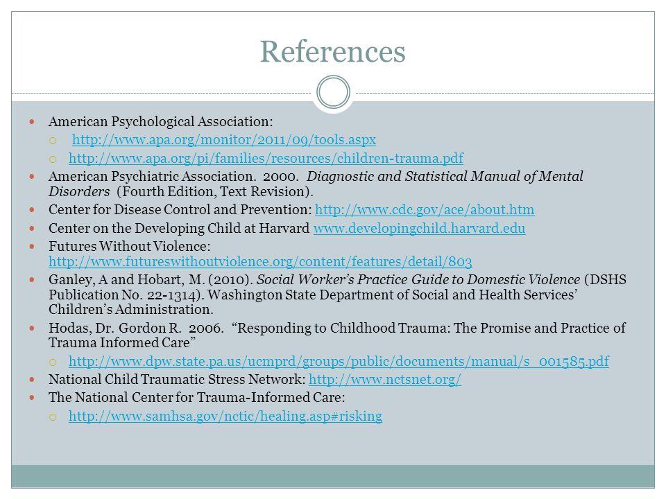 References American Psychological Association:  http://www.apa.org/monitor/2011/09/tools.aspxhttp://www.apa.org/monitor/2011/09/tools.aspx  http://www.apa.org/pi/families/resources/children-trauma.pdf http://www.apa.org/pi/families/resources/children-trauma.pdf American Psychiatric Association.