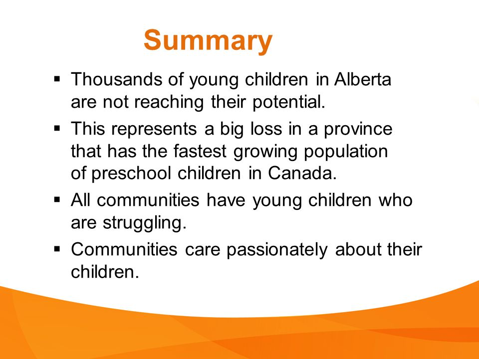 Summary  Thousands of young children in Alberta are not reaching their potential.