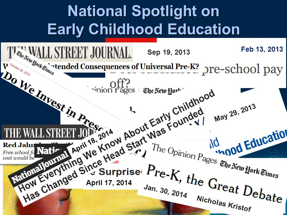 Jan. 30, 2014 Gail Collins Feb 13, 2013 May 29, 2013 Oct 16, 2013 National Spotlight on Early Childhood Education Sep 19, 2013 April 17, 2014 April 18