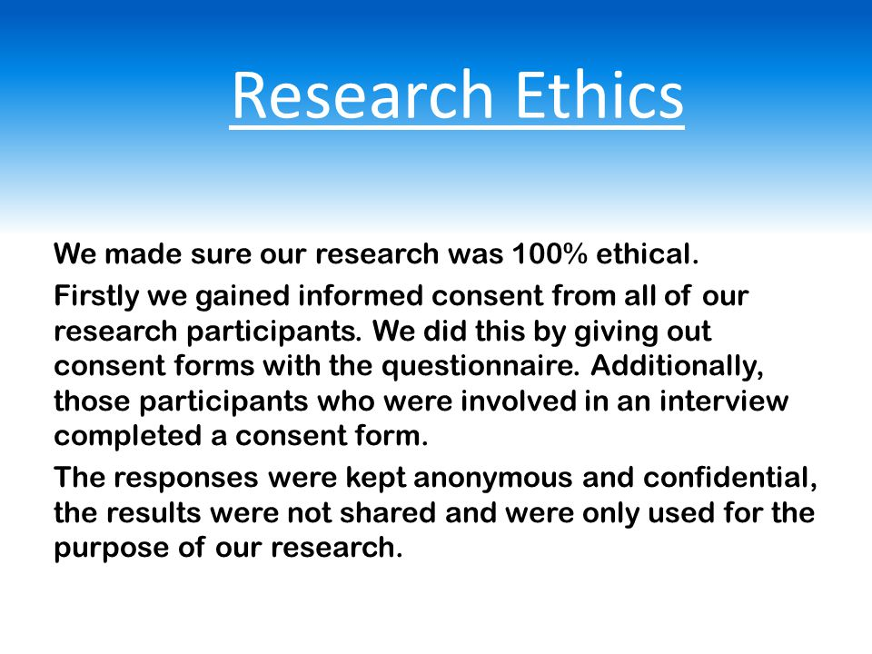 Research Ethics We made sure our research was 100% ethical.