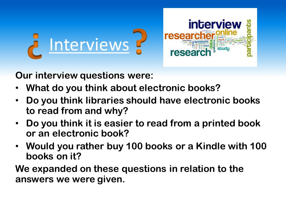 Our Answer From our research, we found out that 55% of Year 5 and 7 pupils prefer electronic books to printed books.