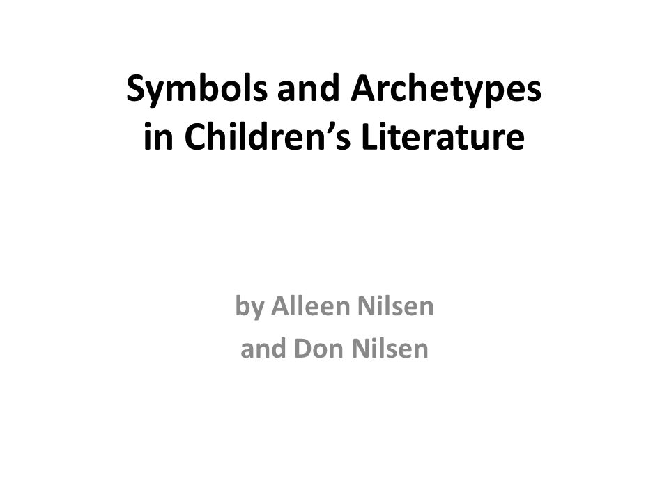 Symbols and Archetypes in Children's Literature by Alleen Nilsen and Don Nilsen