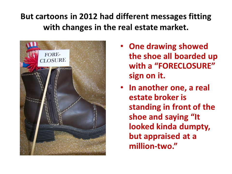But cartoons in 2012 had different messages fitting with changes in the real estate market.
