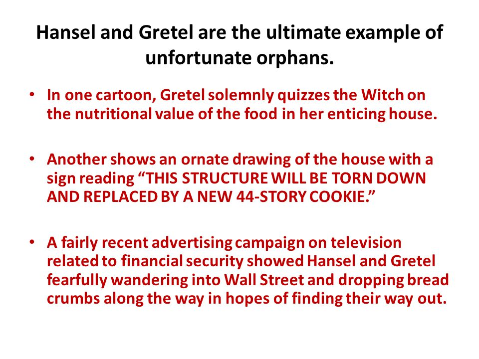Hansel and Gretel are the ultimate example of unfortunate orphans.