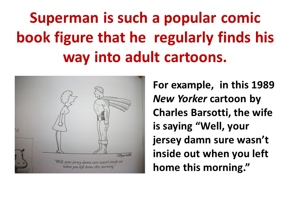 Superman is such a popular comic book figure that he regularly finds his way into adult cartoons.
