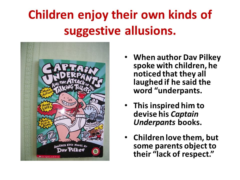 Children enjoy their own kinds of suggestive allusions.