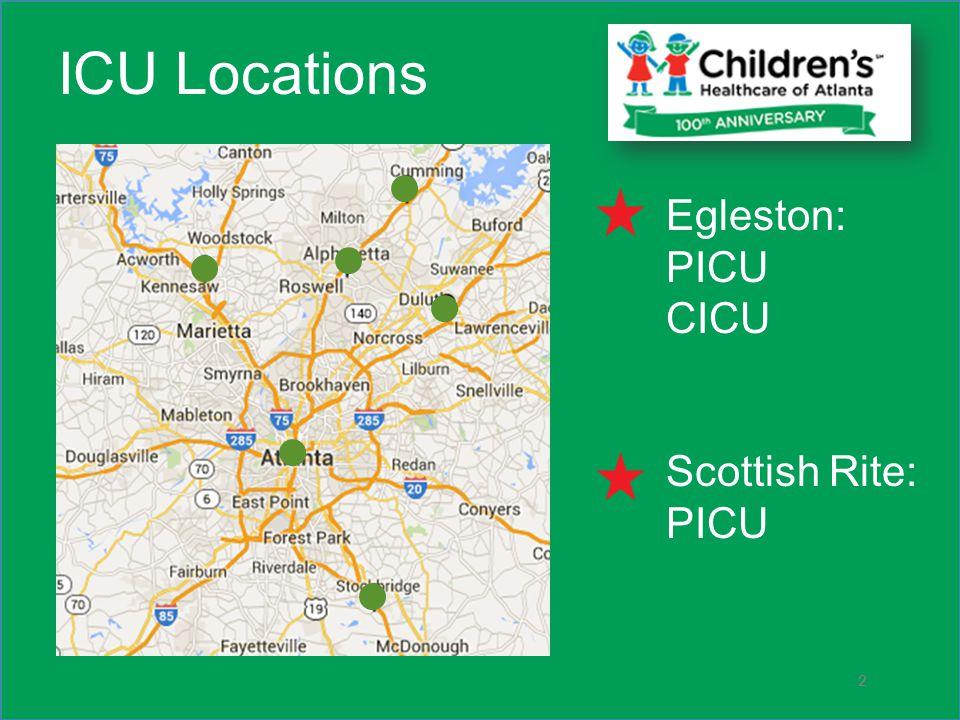 2 ICU Locations Egleston: PICU CICU Scottish Rite: PICU