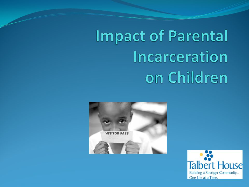 Supporting Children of Incarcerated Parents Arrest Phase Sentencing Phase Placement/Intake Phase Incarceration Phase