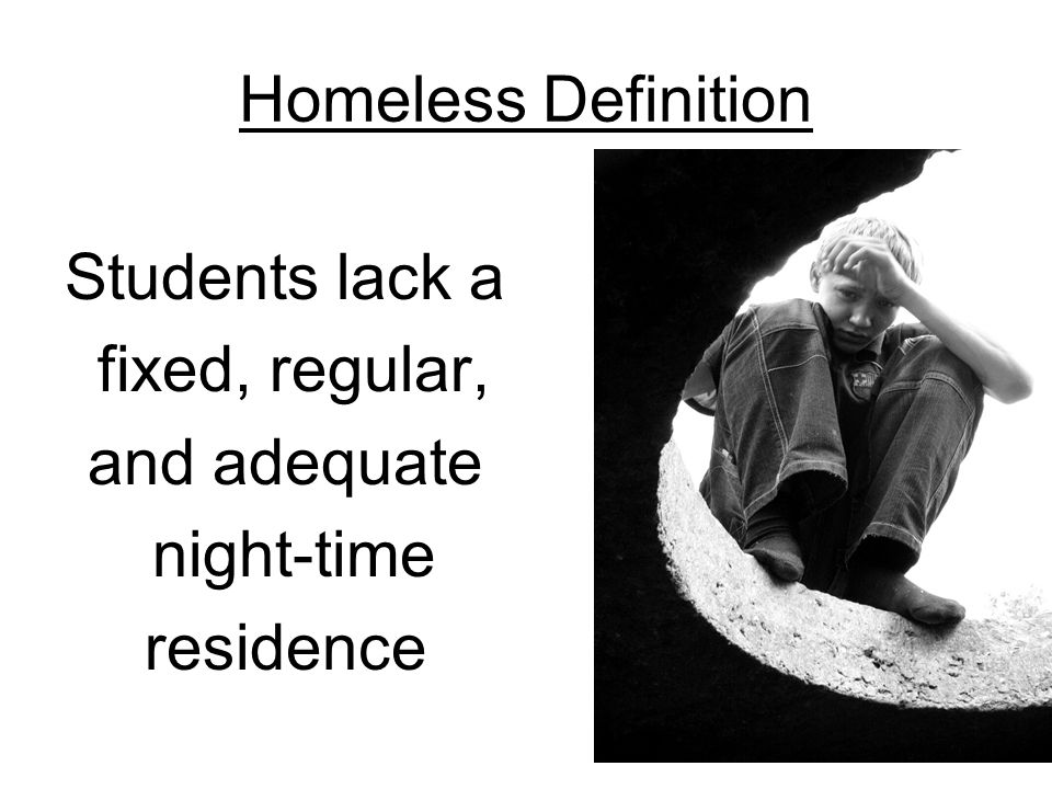 Homeless Definition Students lack a fixed, regular, and adequate night-time residence