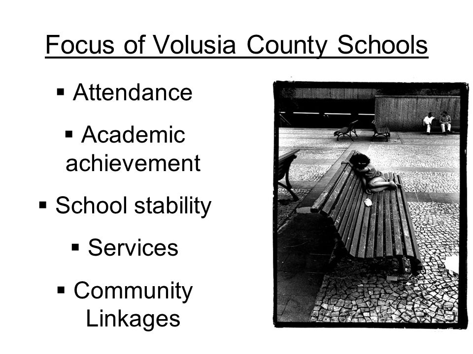 Focus of Volusia County Schools  Attendance  Academic achievement  School stability  Services  Community Linkages
