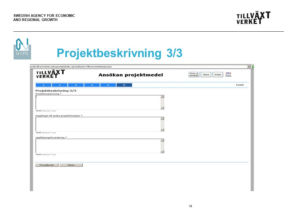 SWEDISH AGENCY FOR ECONOMIC AND REGIONAL GROWTH 12 Projektbeskrivning 3/3