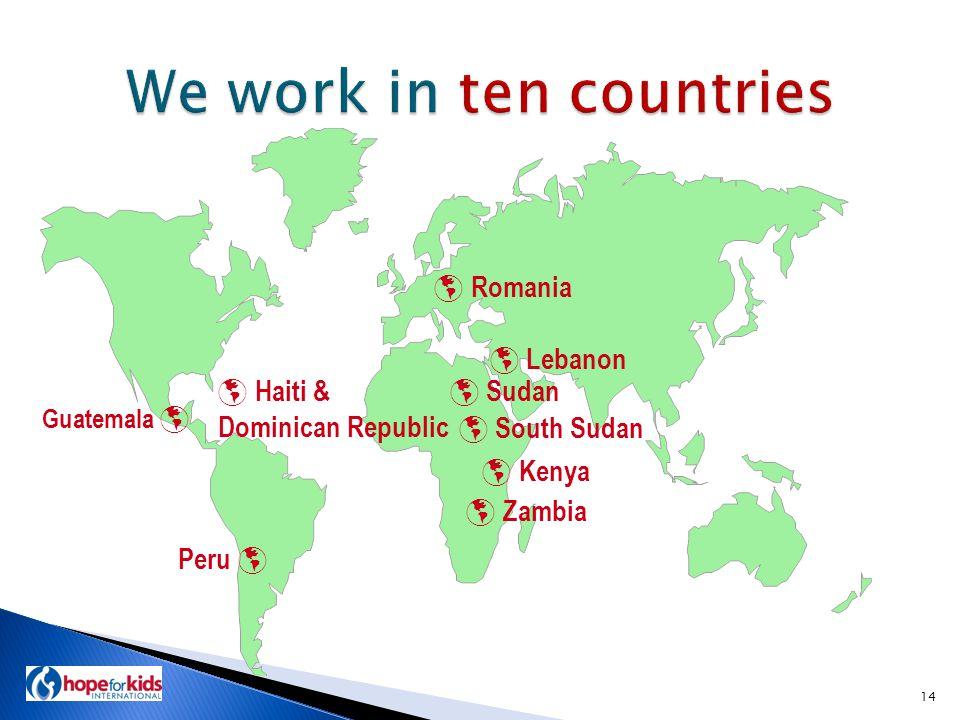  Lebanon  Romania  Haiti & Dominican Republic Peru  Guatemala   Kenya  Zambia  Sudan 14  South Sudan