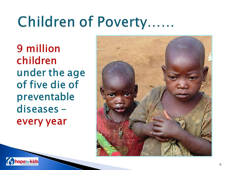 9 million children under the age of five die of preventable diseases – every year 6